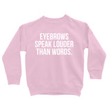 Eyebrows speak louder than words Crew Neck