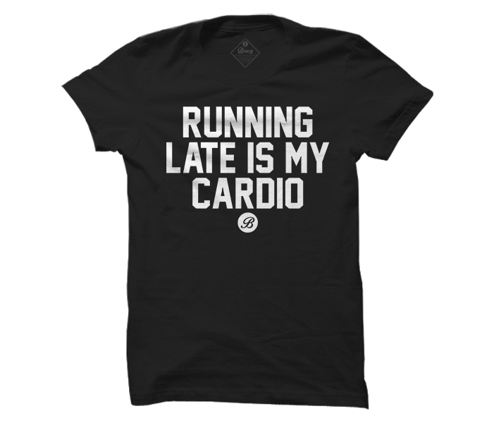 Running late is my cardio unisex Tee