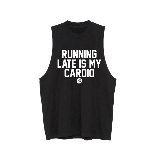 Running late is my cardio Muscle Tank