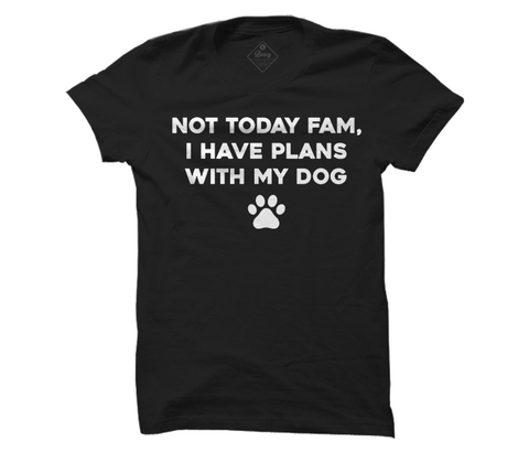 Not today fam, i have plans with my dog unisex Tee