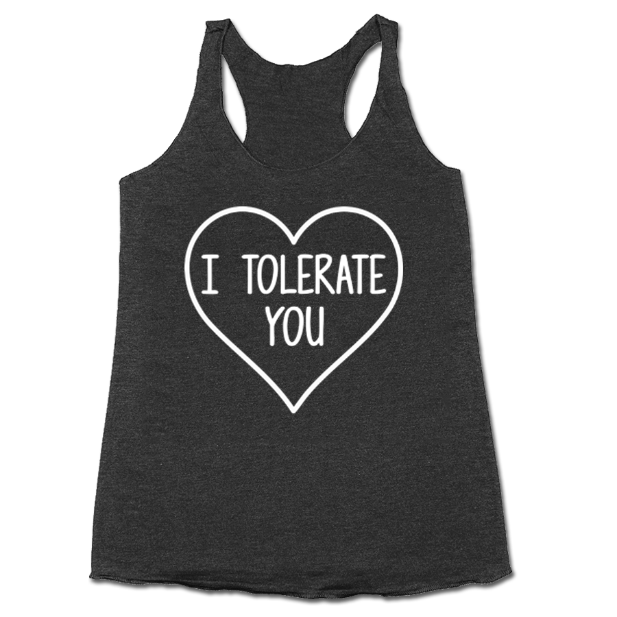 I tolerate you <3 Racerback