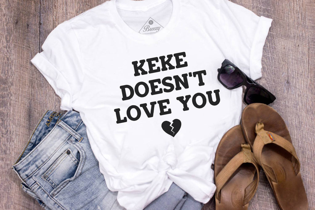 Keke doesn't love you. limited edition unisex tee