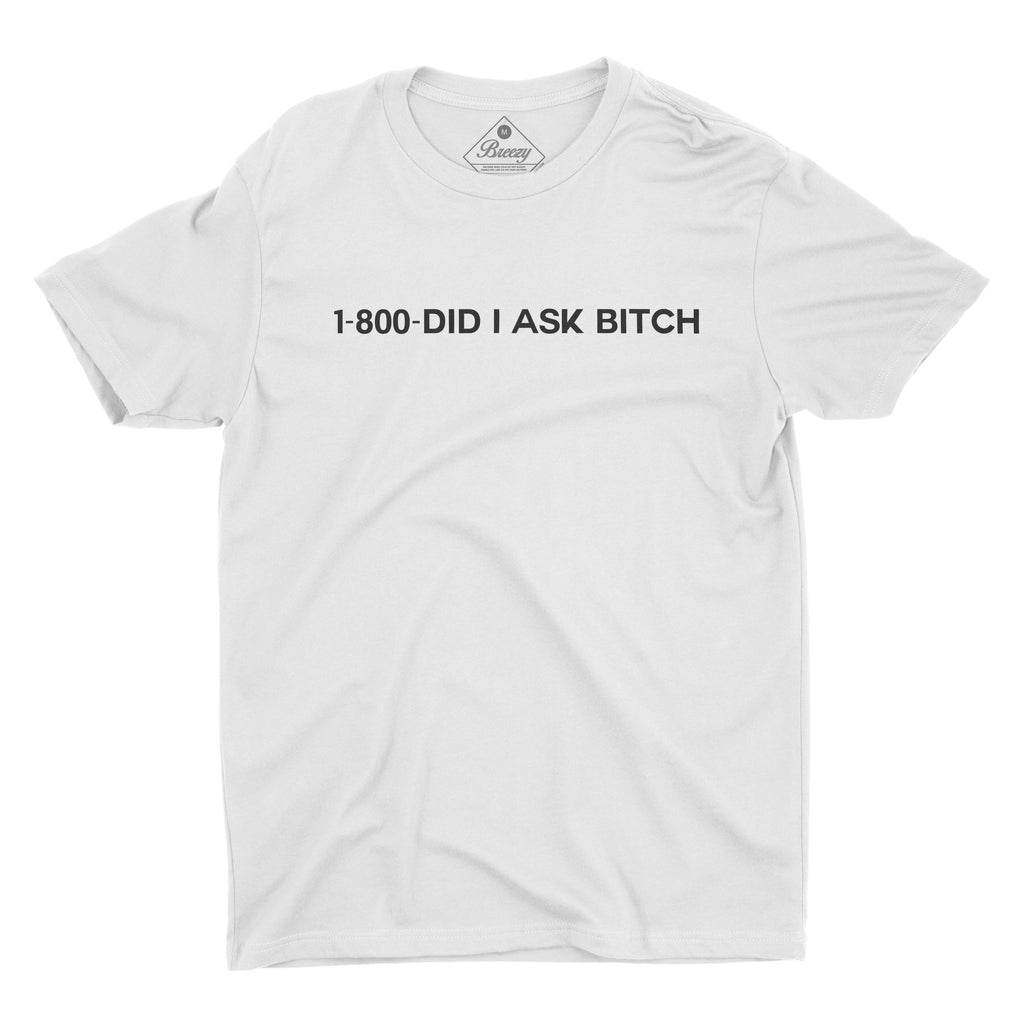 1-800-Did I ask Bitch Unisex Tee