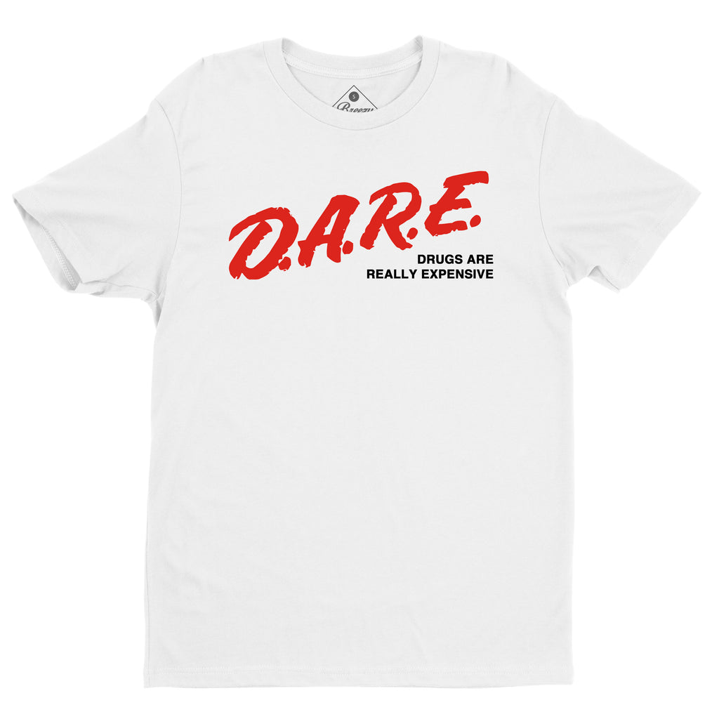 DARE drugs are really expensive unisex shirt