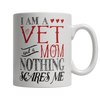Limited Edition - I Am A Vet and A Mom Nothing Scares Me
