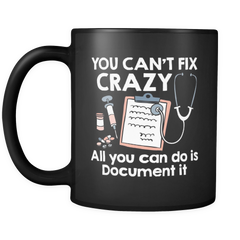 You Can't Fix Crazy Black Coffee Mug - Nurse