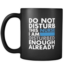 Do Not Disturb This Nurse - 11 oz Black Mug