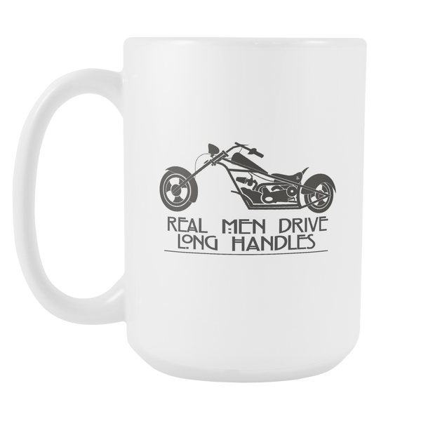 Real Men Drive Long Handles - 15 oz white coffee mug