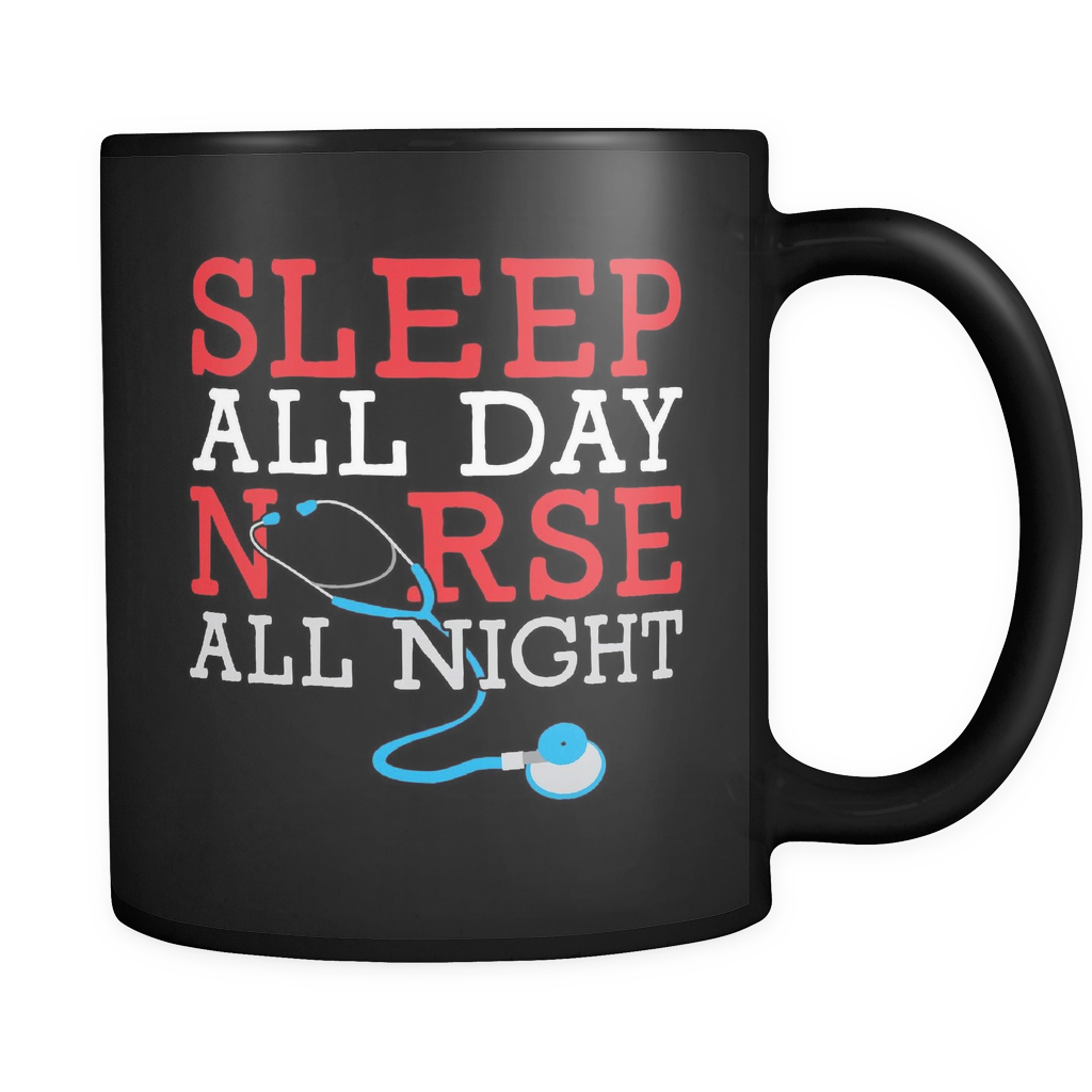 Sleep All Day Nurse All Night - 11 Oz Black Coffee Mug