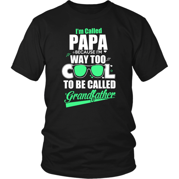 I'm called Papa Because I'm Way Too Cool To Be Called Grandfather Black Unisex T Shirt