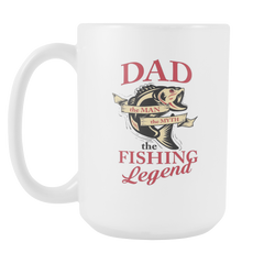Dad The Man The Myth The Fishing Legend 15 Oz