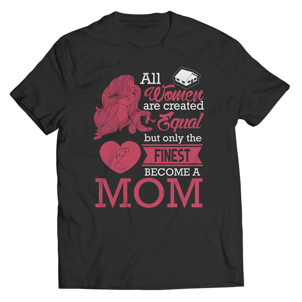 All Women Are Created Equal But Only The Finest Become A Mom