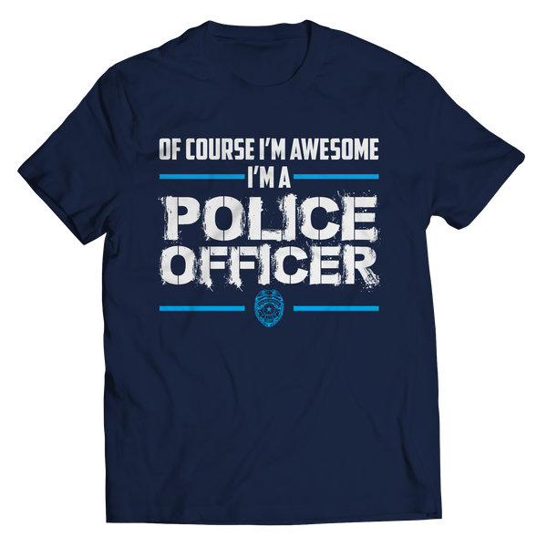 Of Course I'm Awesome I'm A Police Officer Unisex Shirt