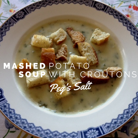 Peg's Salt Mashed Potato Soup with Croutons
