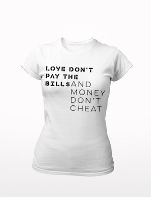 Love Don't Pay the Bills T-Shirt