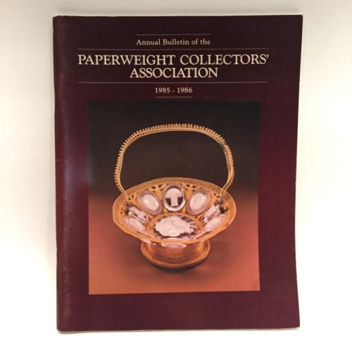 The Paperweight Collectors Association PCA Annual Bulletin 1985 - 1986
