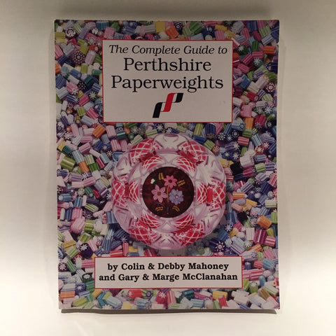 The Complete Guide to Perthshire Paperweights by Colin Mahoney, Marge McClanahan