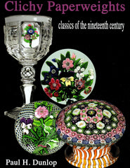 Clichy Paperweights, Classics of the Nineteenth Century by Paul H. Dunlop