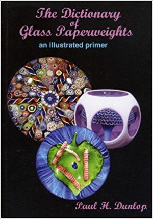 The Dictionary of Glass Paperweights : An Illustrated Primer by Paul H. Dunlop