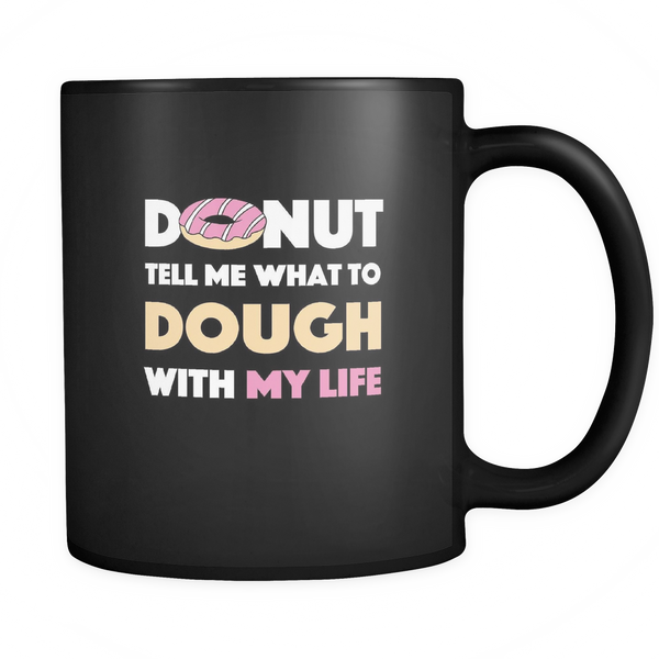 Donut Tell Me What To Dough With My Life