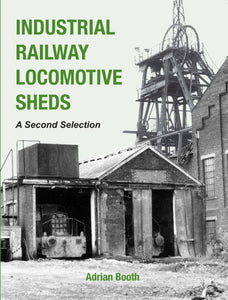 Industrial Railway Locomotive Sheds Volume 2 includes Corby,Bolsover