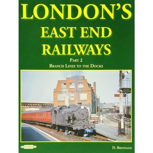 London's East end railways vol 2 branch lines to docks canning town silvertown