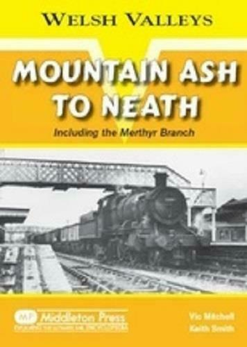 Mountain Ash to Neath, Including The Merthyr Branch, Welsh Valleys