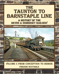 Taunton to Barnstaple Line : A History of the Devon & Somerset Railway Volume 1 - The Vale of Rheidol Railway