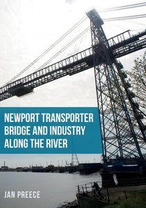 Newport transporter bridge and industry along river. Usk south wales