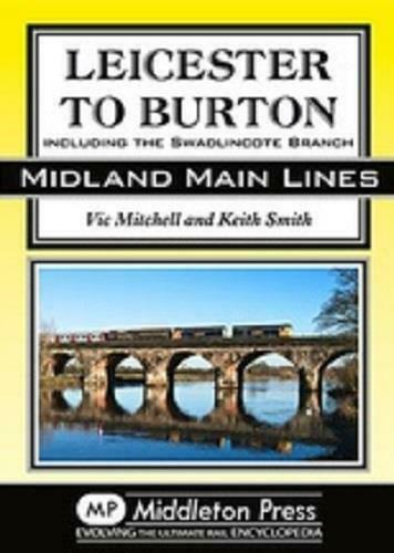 Leicester To Burton, Including the Swadlincote Branch, Midland Main Line - The Vale of Rheidol Railway