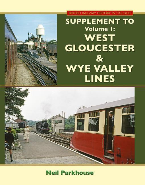 West Gloucester & Wye Valley Lines: supplement to first Edition