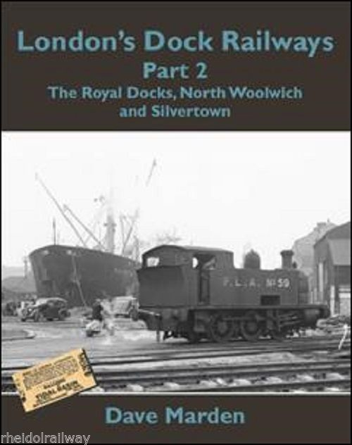 London,Dock Railways Part 2,Royal Docks,North Woolwich,Silvertown By Dave Marden