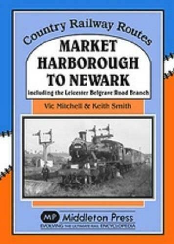 Market Harborough To Newark Including Belgrave Road Branch,Country Railway Route