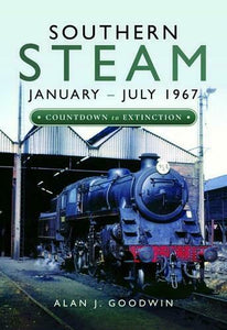 Southern Steam: January – July 1967, Countdown to Extinction, By Alan Goodwin