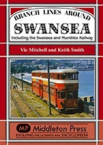 Branch Lines Around Swansea Including the Swansea & Mumbles Railway - The Vale of Rheidol Railway