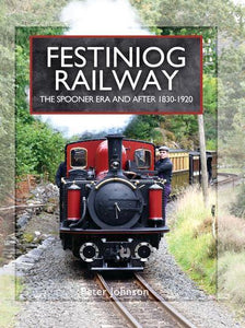 Ffestiniog festiniog The Spooner Era and After 1830 - 1920