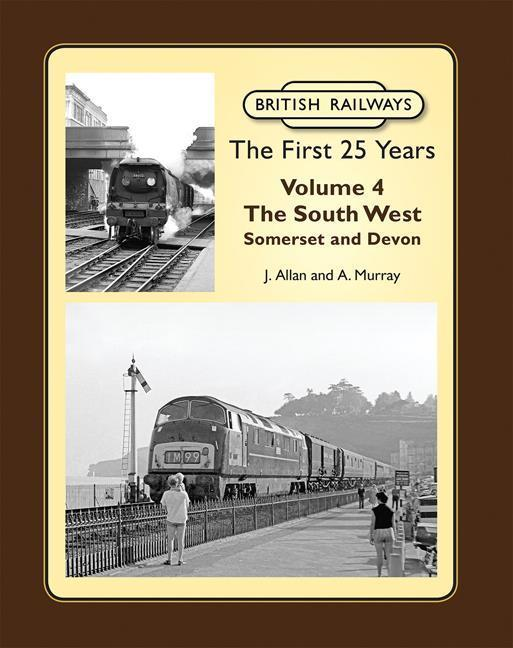 British Railways The First 25 Years Volume 4: The South West Somerset & Devon - The Vale of Rheidol Railway