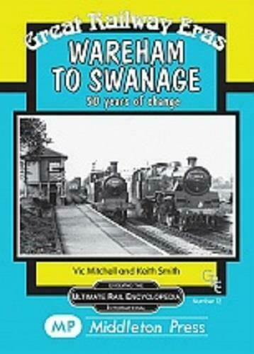 Wareham to Swanage, 50 Years Of Change, Great Railway Eras