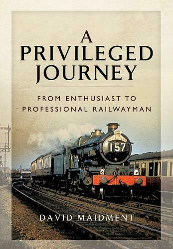 A Privileged Journey - From Enthusiast & Professional Railwayman By David Maidment - The Vale of Rheidol Railway