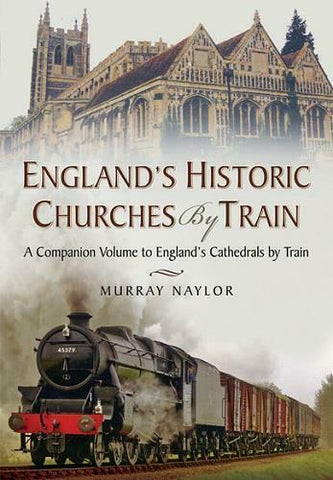 England's Historic Churches by Train, By Murray Naylor