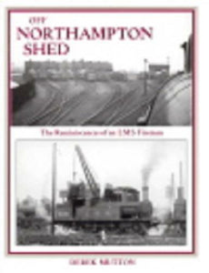 Off Northampton Shed - The Reminiscences of an LMS Fireman