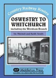 Oswestry To Whitchurch, Wrexham Branch, Country Railway Routes - The Vale of Rheidol Railway