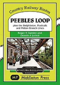 Peebles Loop, Dolphinton,Galasheils, Penicuik and Polton Branch Lines