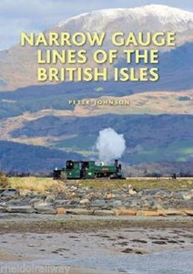 Narrow Gauge Lines of the British Isles - Peter Johnson