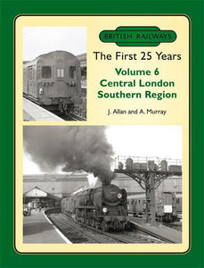 British Railways The First 25 Years Volume 6: Central London Southern Region - The Vale of Rheidol Railway