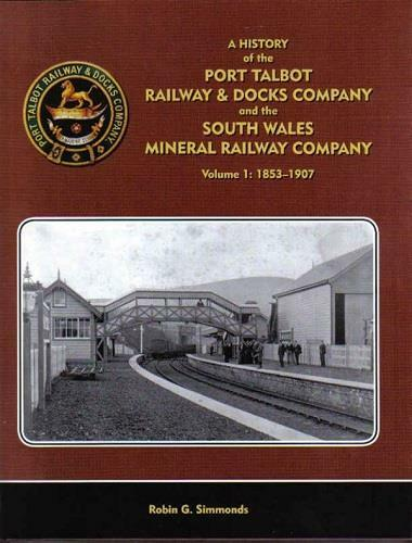 Port Talbot Railway & Docks South Wales Mineral Railway Volume 1 1853-1907 GWR
