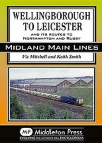 Wellingborough To Leicester, Northampton, Rugby, Midland Main Lines