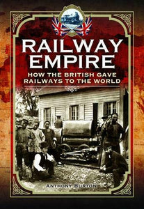 Railway Empire,  How the British Gave Railways to the World, By Anthony Burton