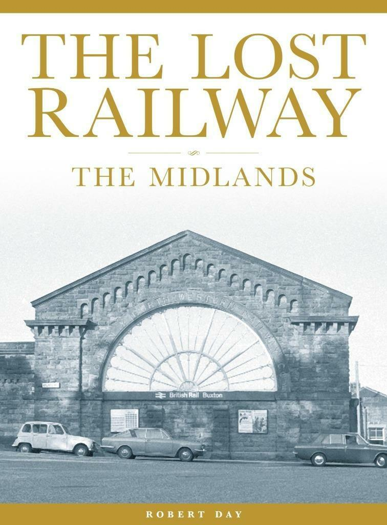The Lost Railway - The Midlands Derby Matlock Coalville Gloucester Wellington