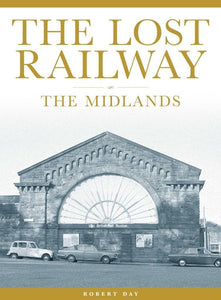 The Lost Railway - The Midlands Derby Matlock Coalville Gloucester Wellington - The Vale of Rheidol Railway